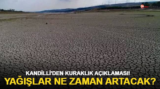 Kandilli'den kuraklık açıklaması: Yağışlar ne zaman artacak?
