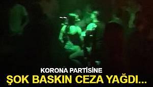 Korona partisine şok baskın! Ceza yağdı...