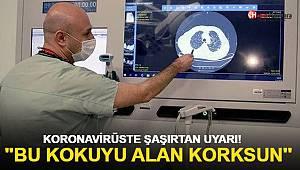 Koronavirüste şaşırtan uyarı: O kokuyu duyuyorsanız korkun!