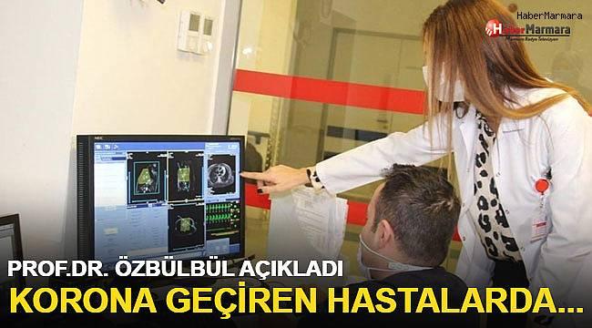 Prof. Dr. Özbülbül Açıkladı! Korona Geçiren hastalarda...