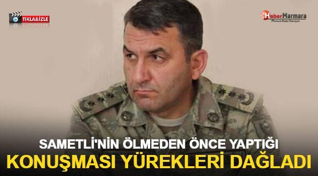 Albay Sametli'nin ölmeden önce yaptığı konuşması yürekleri dağladı