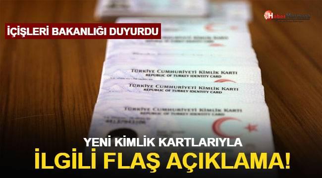 İçişleri Bakanlığı'ndan yeni kimlik kartları ile ilgili açıklama
