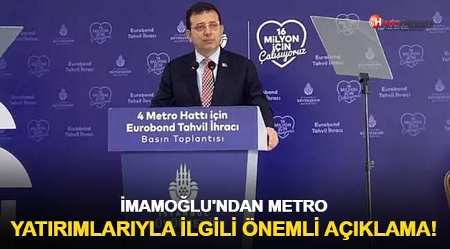 İmamoğlu'ndan metro yatırımlarıyla ilgili önemli açıklama
