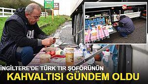 İngiltere'de Türk TIR şoförünün kahvaltısı gündem oldu