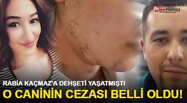 Rabia Kaçmaz'a dehşeti yaşatmıştı! O caninin cezası belli oldu