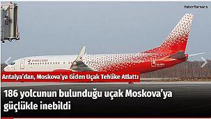186 yolcunun bulunduğu uçak Moskova'ya güçlükle inebildi