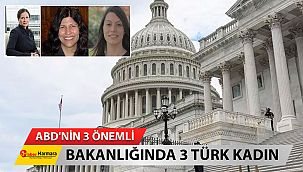 ABD'nin 3 önemli bakanlığında 3 Türk kadın