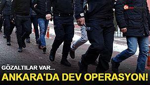 Ankara'da dev operasyon! Gözaltılar var...