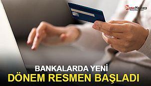 Bankalarda yeni dönem resmen başladı!
