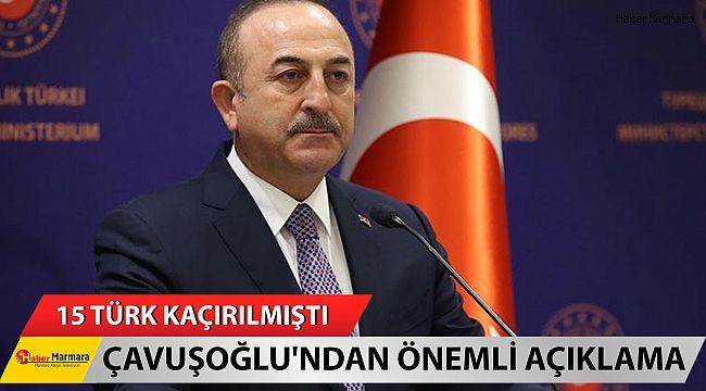 Çavuşoğlu'ndan Önemli Açıklama! 15 Türk denizci kaçırılmıştı