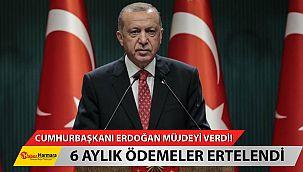 Cumhurbaşkanı Erdoğan Müjdeyi Verdi! 6 Aylık Ödemeler Ertelendi