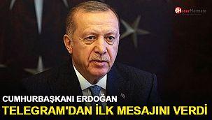 Cumhurbaşkanı Erdoğan Telegram'dan ilk mesajını verdi