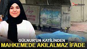 Gülnur'un katilinden mahkemede akılalmaz ifade!