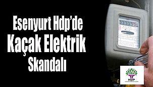 HDP Esenyurt Binasında 4 Yıldır Kaçak Elektrik Kullanıldığı Ortaya Çıktı