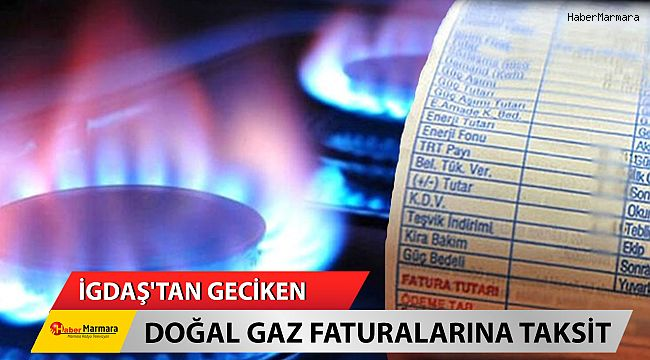 İGDAŞ'tan Geciken Doğal Gaz Faturalarına Taksit İmkanı