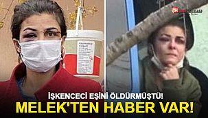 İşkenceci eşini öldürmüştü Melek'ten haber var!