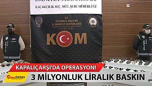 Kapalıçarşı'da Operasyon: 3 milyon liralık baskın