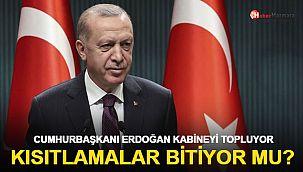Kısıtlamalar bitiyor mu? Cumhurbaşkanı Erdoğan kabineyi topluyor