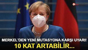 Merkel'den yeni mutasyona karşı uyarı! 10 kat artabilir...