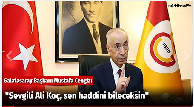 """Sevgili Ali Koç, sen haddini bileceksin"""
