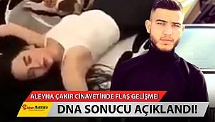 Aleyna Çakır cinayetinde flaş gelişme! DNA sonucu açıklandı