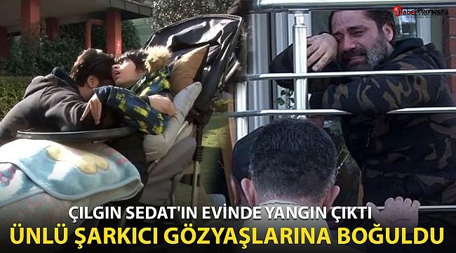 Çılgın Sedat'ın evinde yangın çıktı