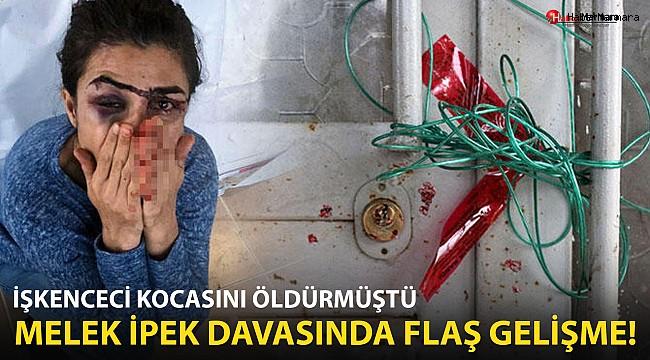 İşkenceci kocasını öldürmüştü! Melek İpek davasında yeni gelişme