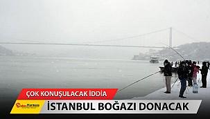İstanbul Boğazı donacak Çok konuşulacak iddia: