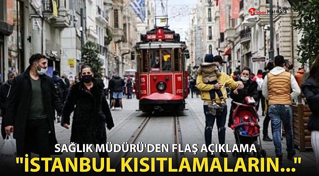 İstanbul'da kısıtlamalar ne zaman kalkacak? İl Sağlık Müdürü'nden flaş açıklama