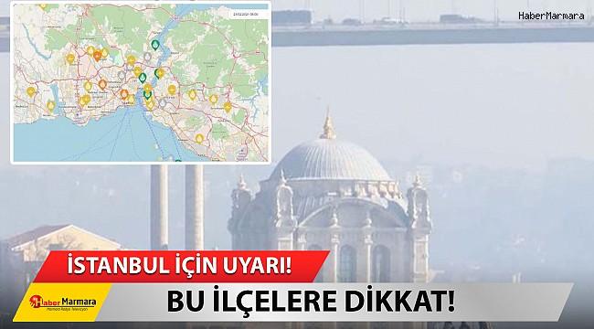 İstanbul için uyarı! Bu ilçelere dikkat