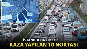 İstanbul'un en çok kaza yapılan 10 noktası