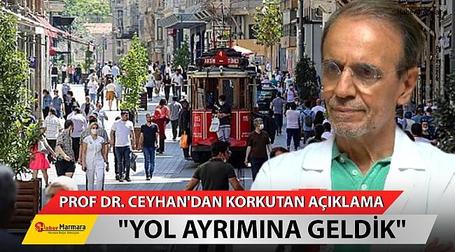 Prof. Dr.Ceyhan'dan korkutan açıklama! ''Yol Ayrımına Geldik''