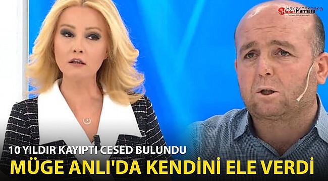 Türkiye günlerce konuştu! 10 yıldır kayıptı Müge Anlı'da kendini ele verdi