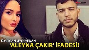 Ümitcan Uygun'dan Aleyna Çakır İfadesi!