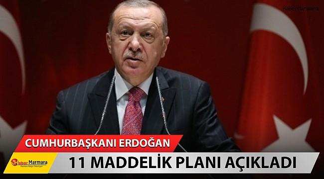 Cumhurbaşkanı Erdoğan 11 maddelik planı açıkladı!