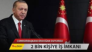 Cumhurbaşkanı Erdoğan Duyurdu! 2 Bin Kişiye İş İmkanı