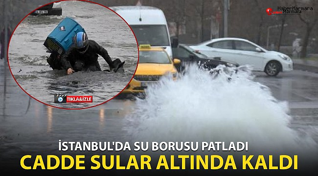 İstanbul'da su borusu patladı cadde sular altında kaldı