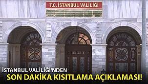 İstanbul Valiliği'nden son dakika kısıtlama açıklaması!