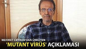 Mehmet Ceyhan'dan Ürküten 'Mutant Virüs' Açıklaması!