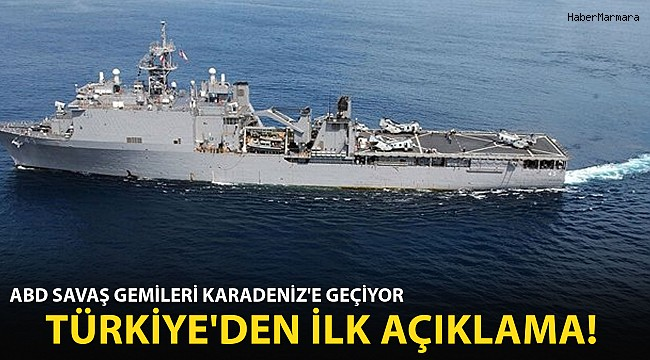ABD Savaş Gemileri Karadeniz'e Geçiyor! Türkiye'den İlk Açıklama
