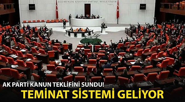 AK Parti Kanun Teklifini Sundu! Teminat Sistemi Geliyor