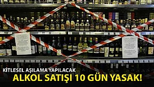 Alkol Satışı 10 Günlüğüne Yasaklanıyor! Kitlesel Aşılama Başlayacak