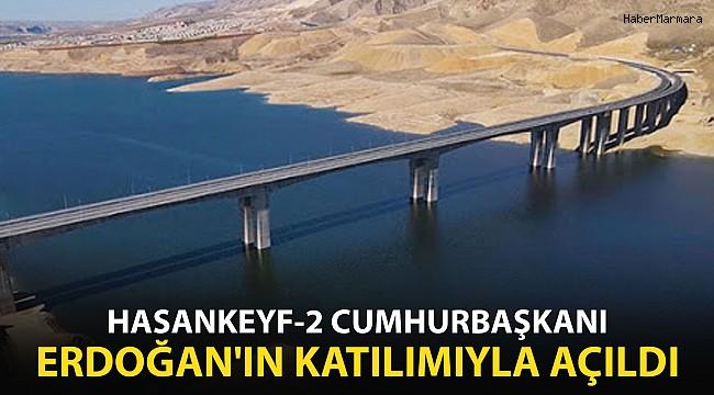 Hasankeyf-2 Cumhurbaşkanı Erdoğan'ın katılımıyla açıldı