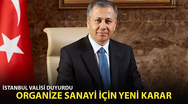 İstanbul Valisi Duyurdu: Organize Sanayi İçin Yeni Karar!