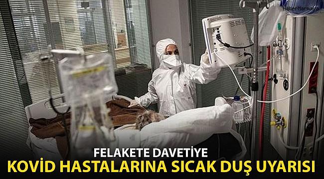 Kovid Hastalarına Sıcak Duş Uyarısı! Felakete Davetiye