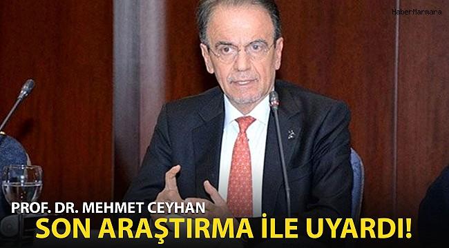 Prof. Dr. Mehmet Ceyhan Son Araştırma İle Uyardı