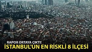 Rapor Ortaya Çıktı! İşte İstanbul'un En Riskli 8 İlçesi