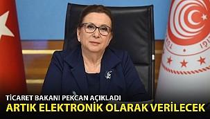 Ticaret Bakanı Pekcan Açıkladı: Artık elektronik Olarak Verilecek
