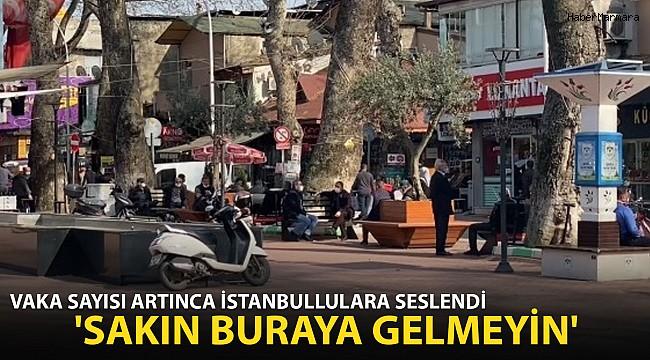 Vaka Sayısı Artınca İstanbullulara Seslendi: 'Sakın Buraya Gelmeyin'