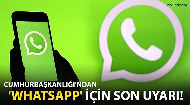 Cumhurbaşkanlığı'ndan 'WhatsApp' İçin Son Uyarı!